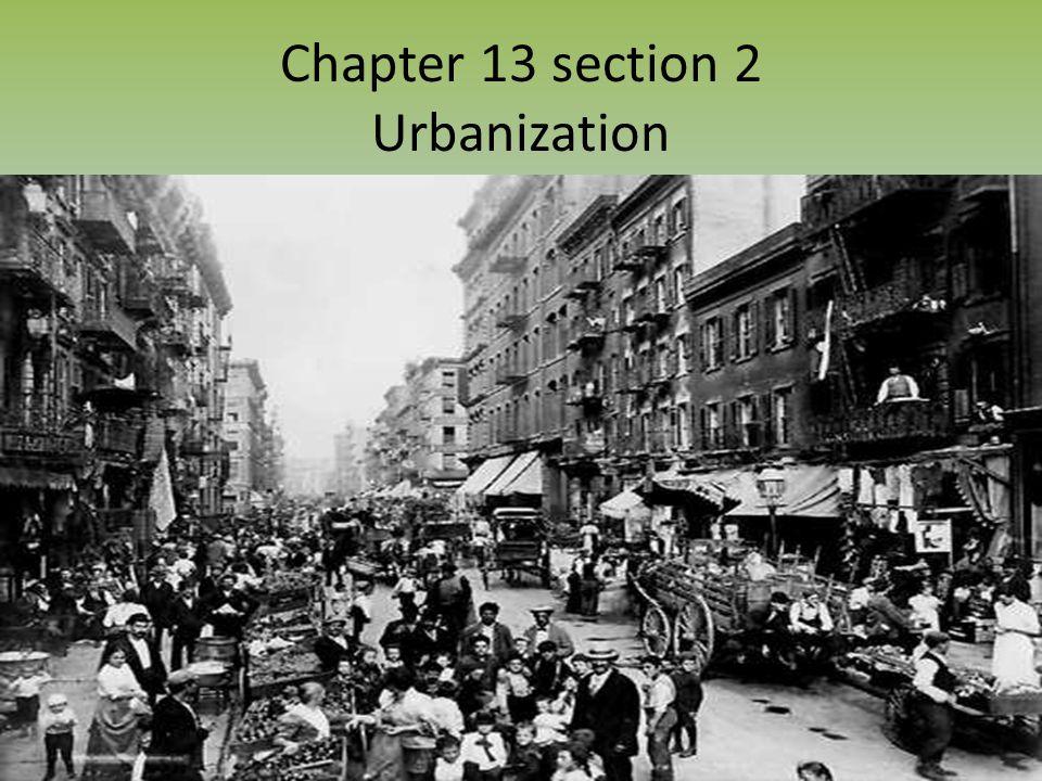 Chapter 13 section 2 Urbanization
