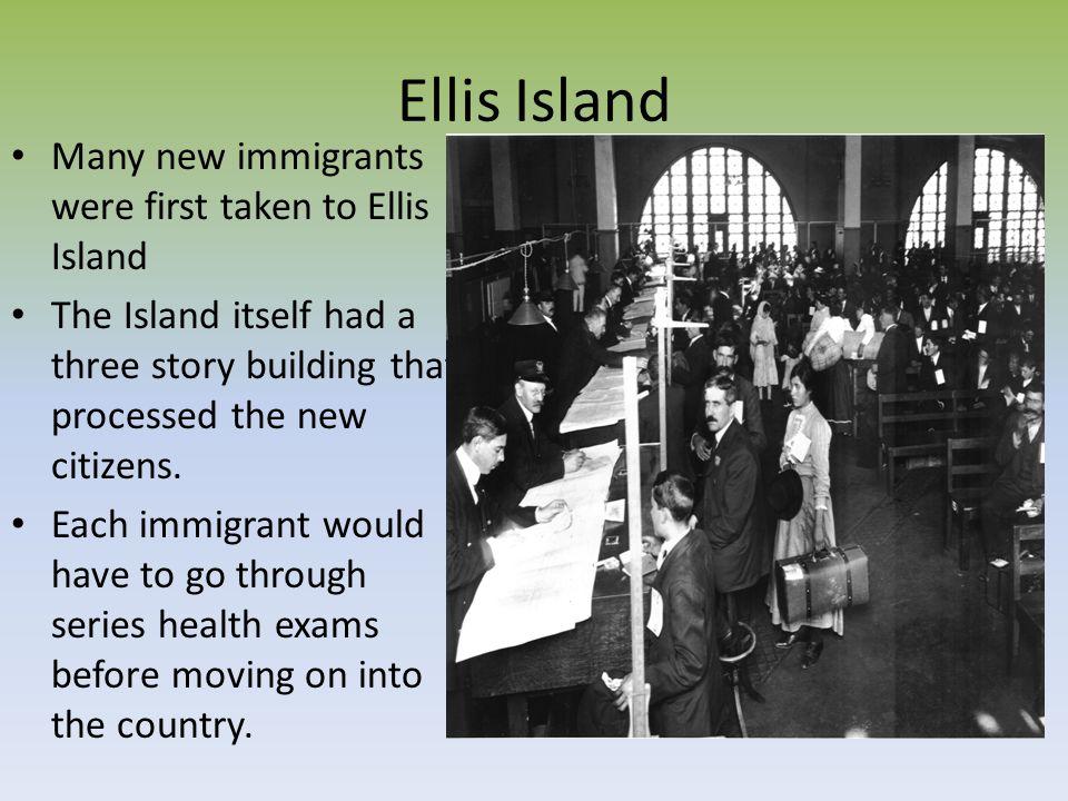 Ellis Island Many new immigrants were first taken to Ellis Island
