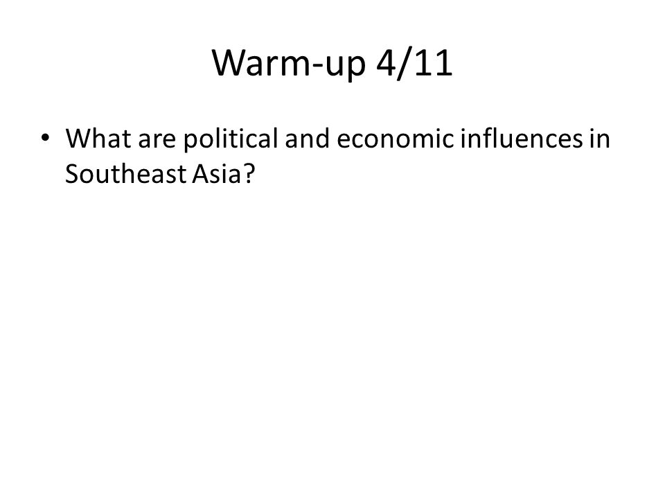 Warm-up 4/11 What are political and economic influences in Southeast Asia