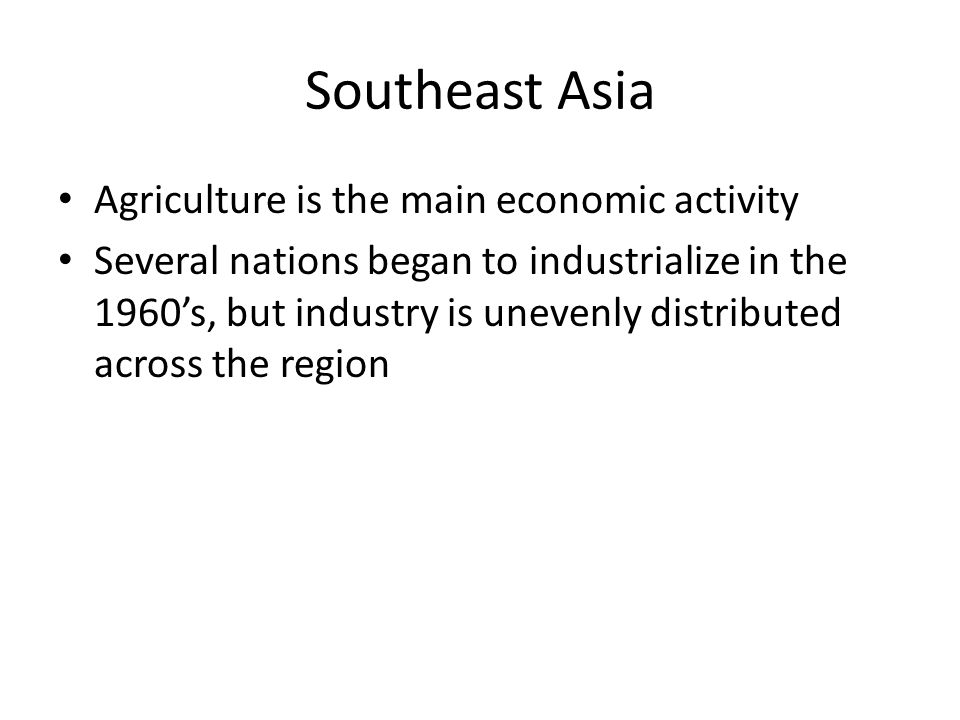 Southeast Asia Agriculture is the main economic activity