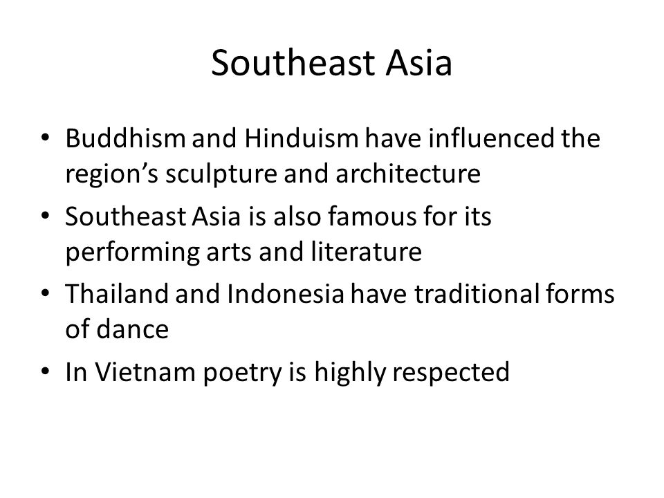 Southeast Asia Buddhism and Hinduism have influenced the region's sculpture and architecture.