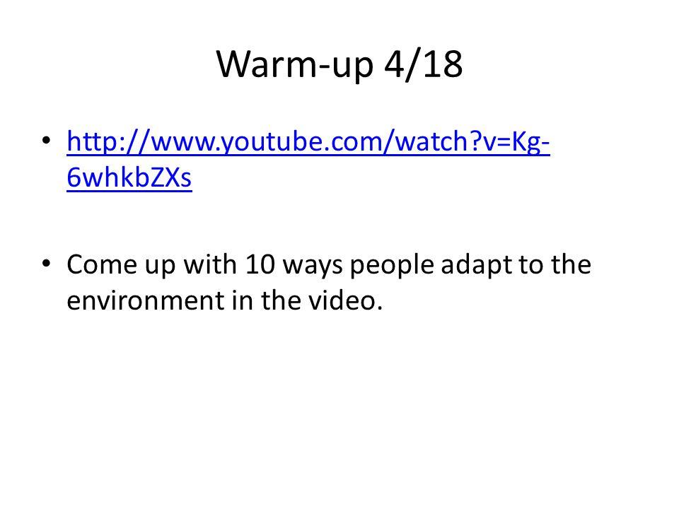 Warm-up 4/18 http://www.youtube.com/watch v=Kg-6whkbZXs