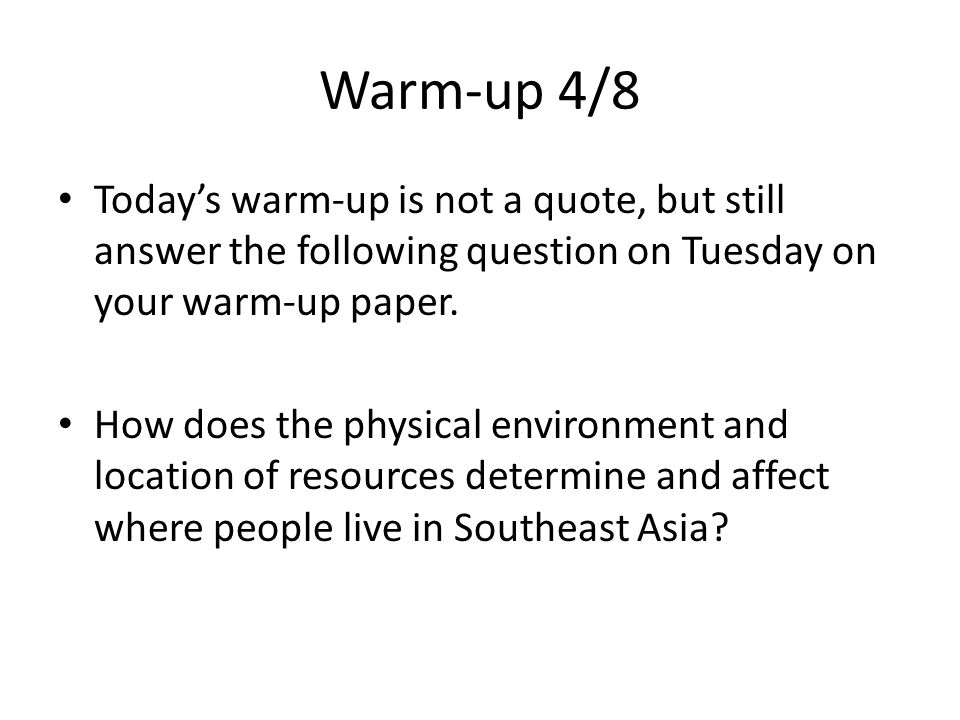 Warm-up 4/8 Today's warm-up is not a quote, but still answer the following question on Tuesday on your warm-up paper.