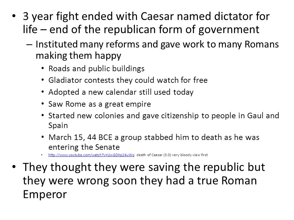 3 year fight ended with Caesar named dictator for life – end of the republican form of government