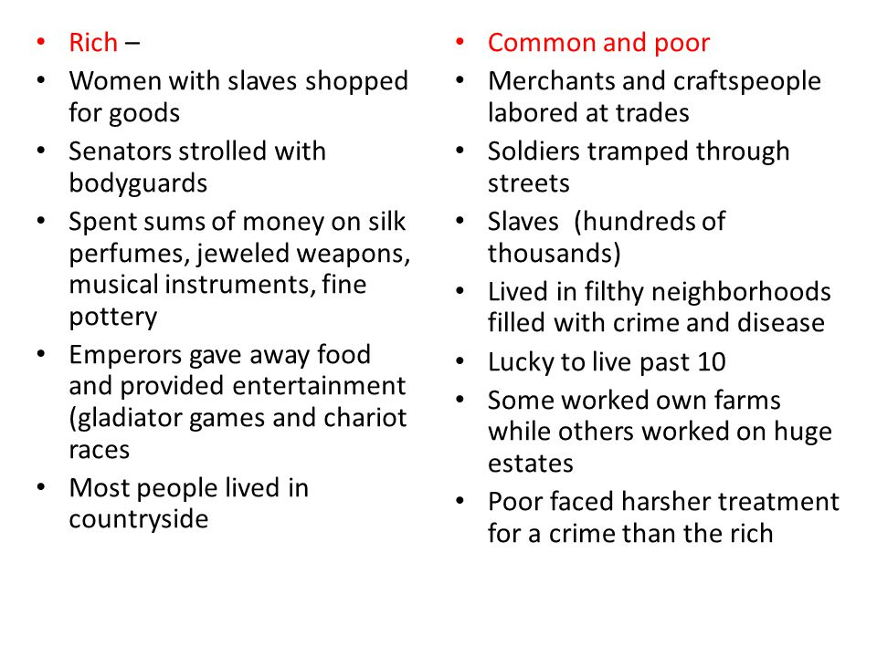 Rich – Women with slaves shopped for goods. Senators strolled with bodyguards.