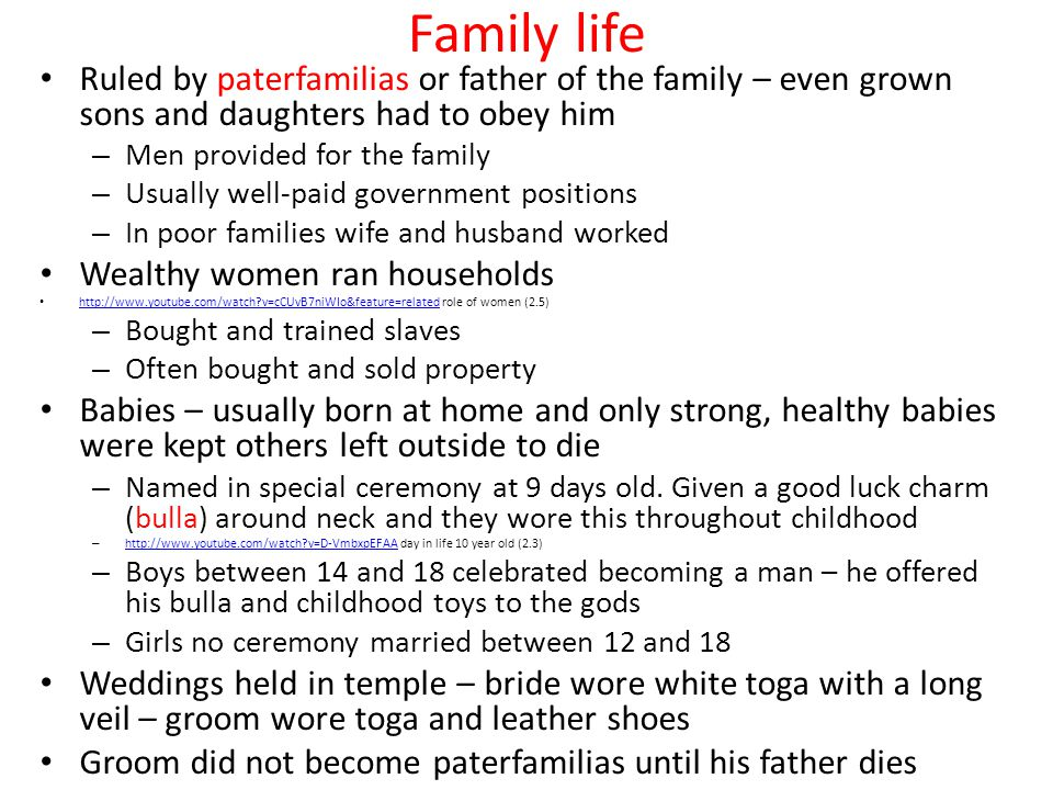 Family life Ruled by paterfamilias or father of the family – even grown sons and daughters had to obey him.