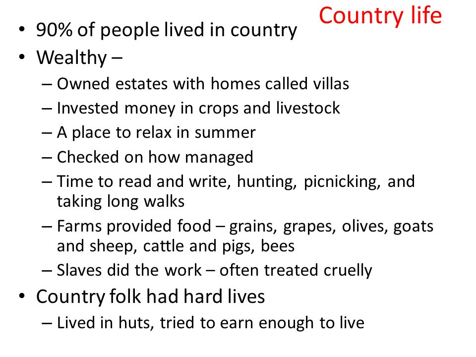 Country life 90% of people lived in country Wealthy –