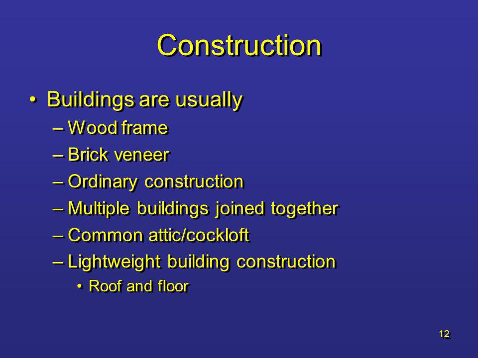 Construction Buildings are usually Wood frame Brick veneer