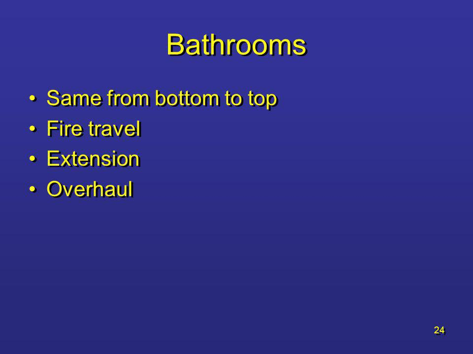Bathrooms Same from bottom to top Fire travel Extension Overhaul