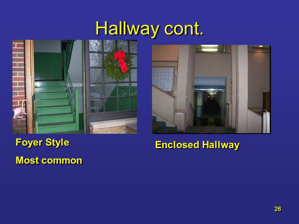 Hallway cont. Foyer Style Most common Enclosed Hallway