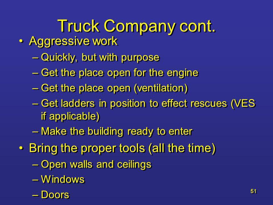 Truck Company cont. Aggressive work