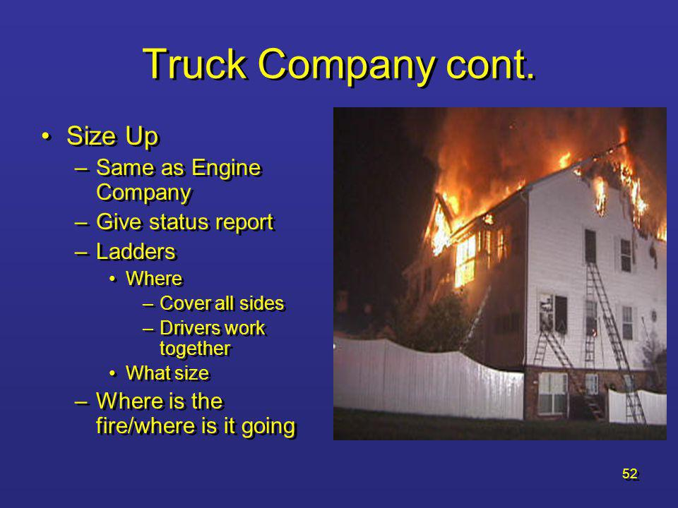 Truck Company cont. Size Up Same as Engine Company Give status report