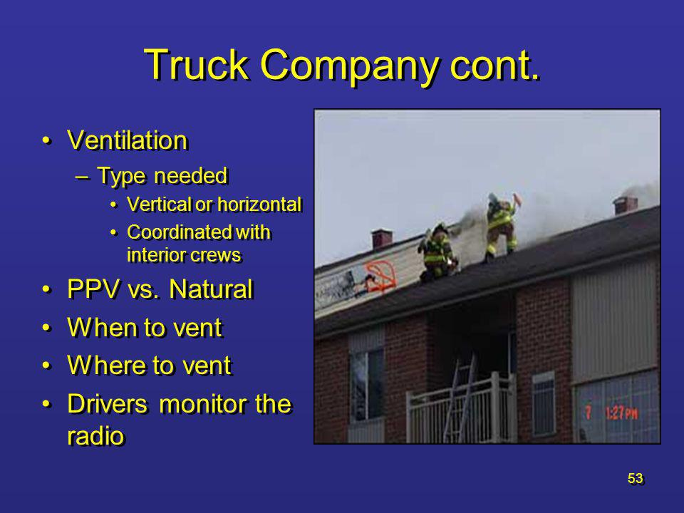 Truck Company cont. Ventilation PPV vs. Natural When to vent