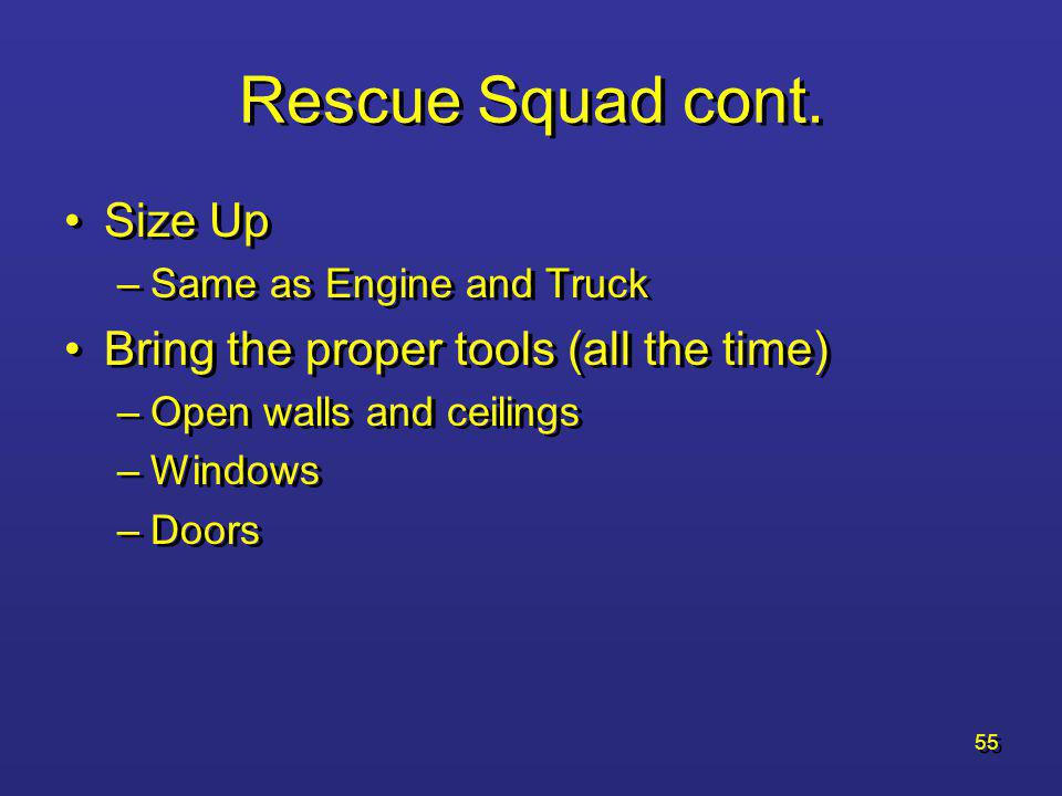 Rescue Squad cont. Size Up Bring the proper tools (all the time)