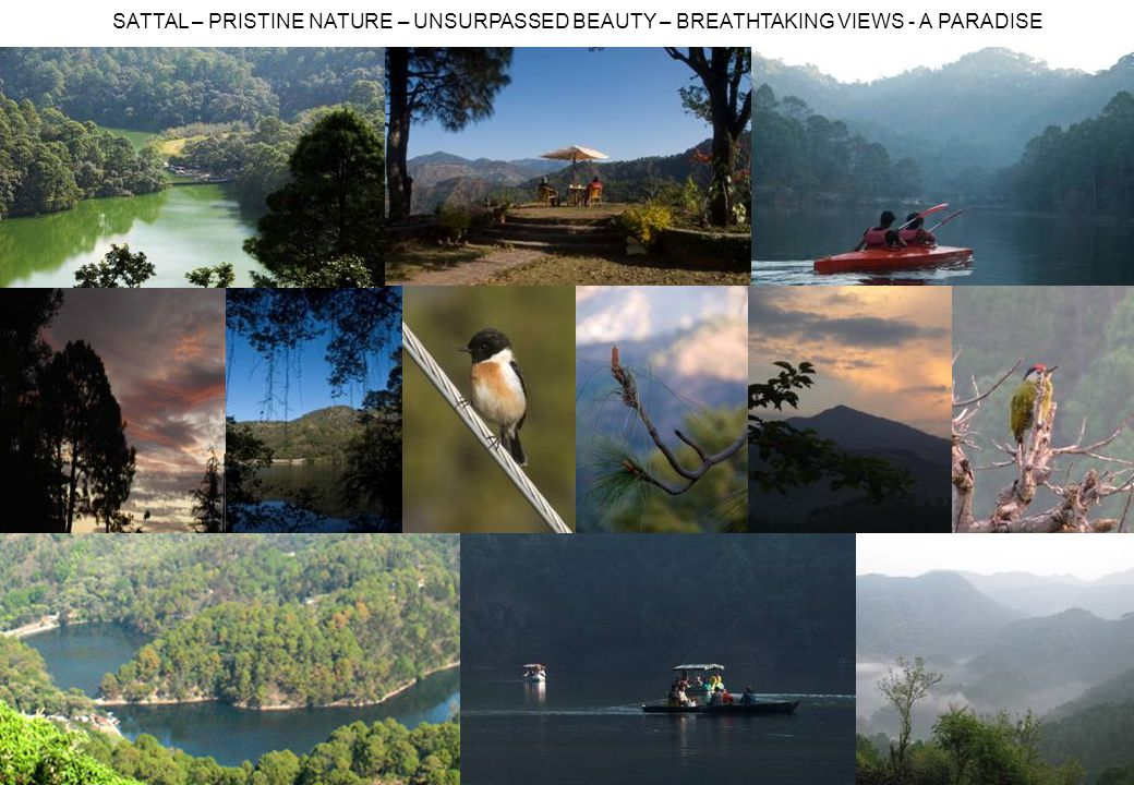 SATTAL – PRISTINE NATURE – UNSURPASSED BEAUTY – BREATHTAKING VIEWS - A PARADISE