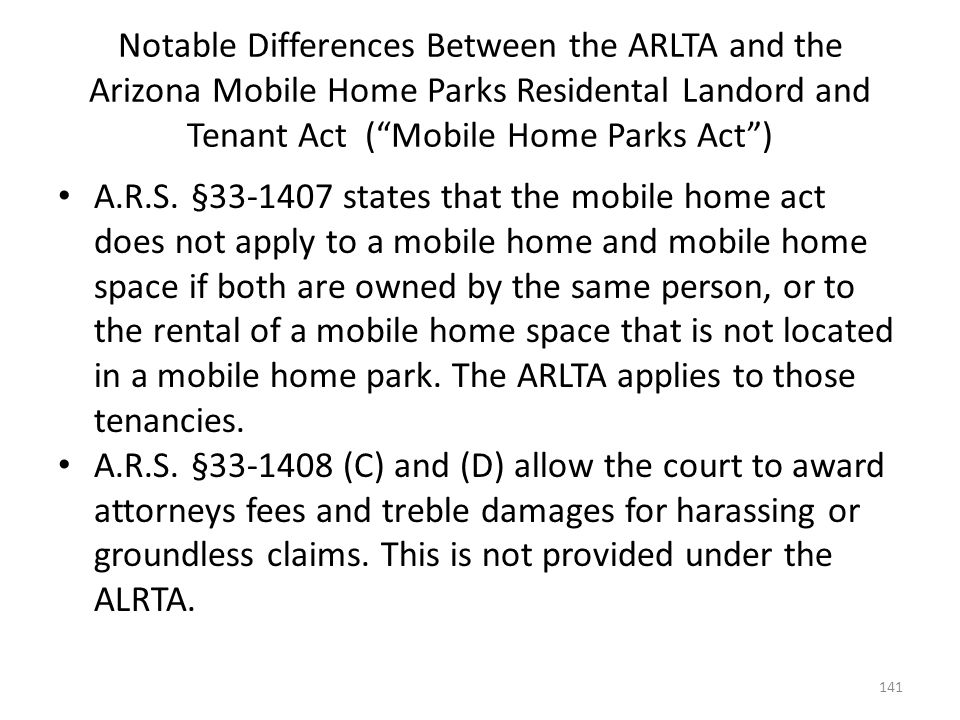 Notable Differences Between the ARLTA and the Arizona Mobile Home Parks Residental Landord and Tenant Act ( Mobile Home Parks Act )