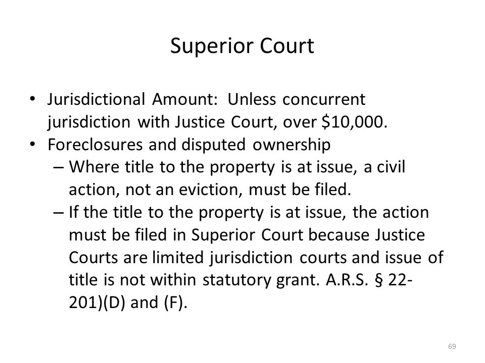 Superior Court Jurisdictional Amount: Unless concurrent jurisdiction with Justice Court, over $10,000.
