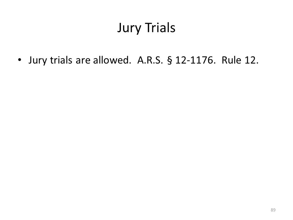 Jury Trials Jury trials are allowed. A.R.S. § 12-1176. Rule 12.