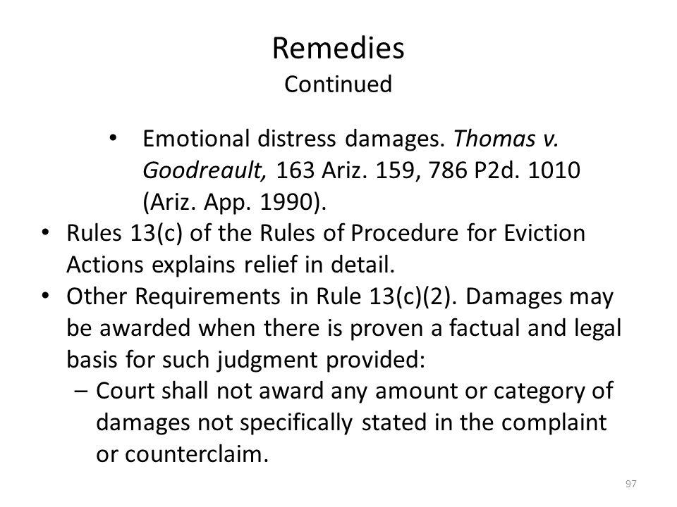 Remedies Continued Emotional distress damages. Thomas v. Goodreault, 163 Ariz. 159, 786 P2d. 1010 (Ariz. App. 1990).