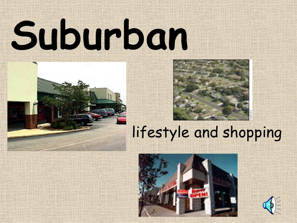 Suburban lifestyle and shopping