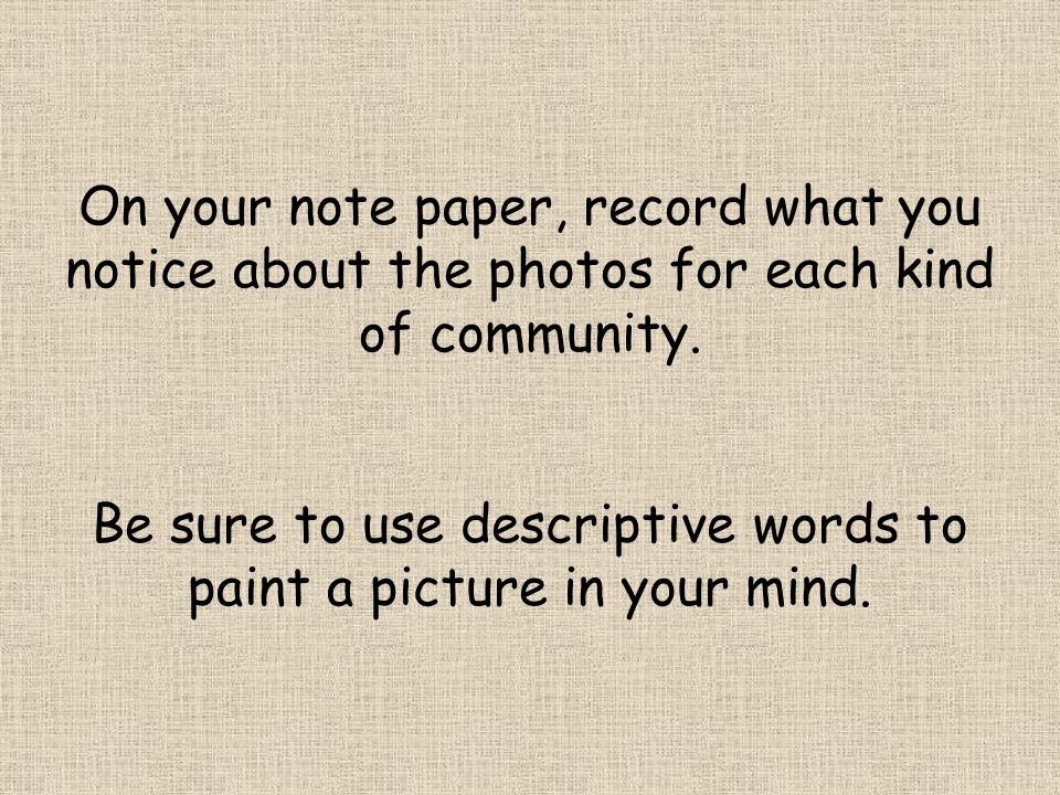 Be sure to use descriptive words to paint a picture in your mind.