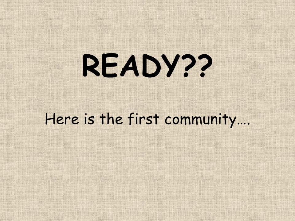 Here is the first community….