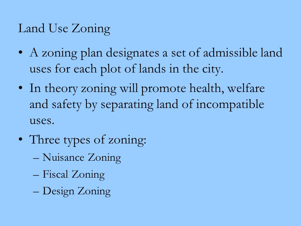 Land Use Zoning A zoning plan designates a set of admissible land uses for each plot of lands in the city.