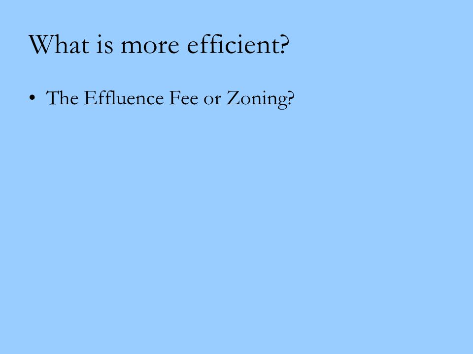 What is more efficient The Effluence Fee or Zoning