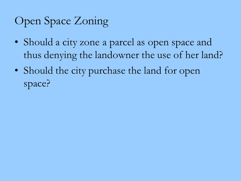 Open Space Zoning Should a city zone a parcel as open space and thus denying the landowner the use of her land