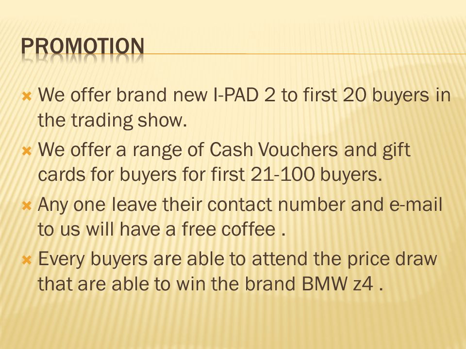 promotion We offer brand new I-PAD 2 to first 20 buyers in the trading show.