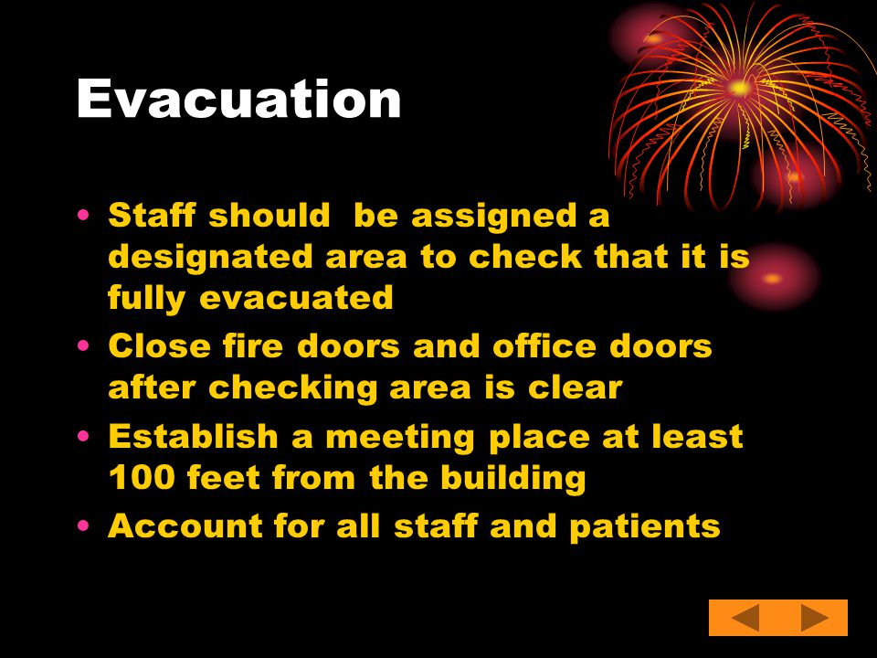 Evacuation Staff should be assigned a designated area to check that it is fully evacuated.