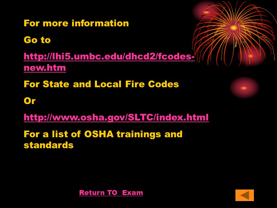 For State and Local Fire Codes Or http://www.osha.gov/SLTC/index.html