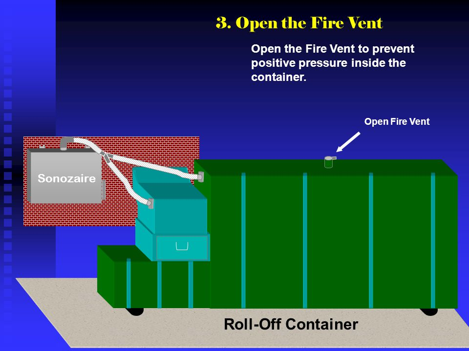 3. Open the Fire Vent Roll-Off Container