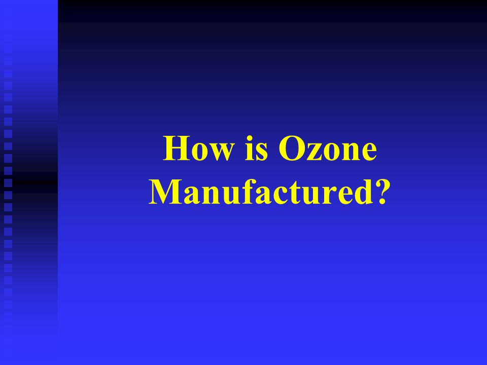 How is Ozone Manufactured