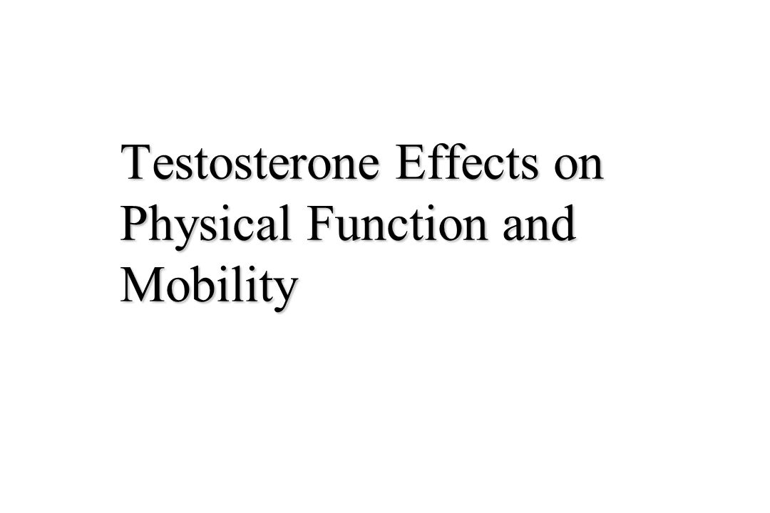 Testosterone Effects on Physical Function and Mobility