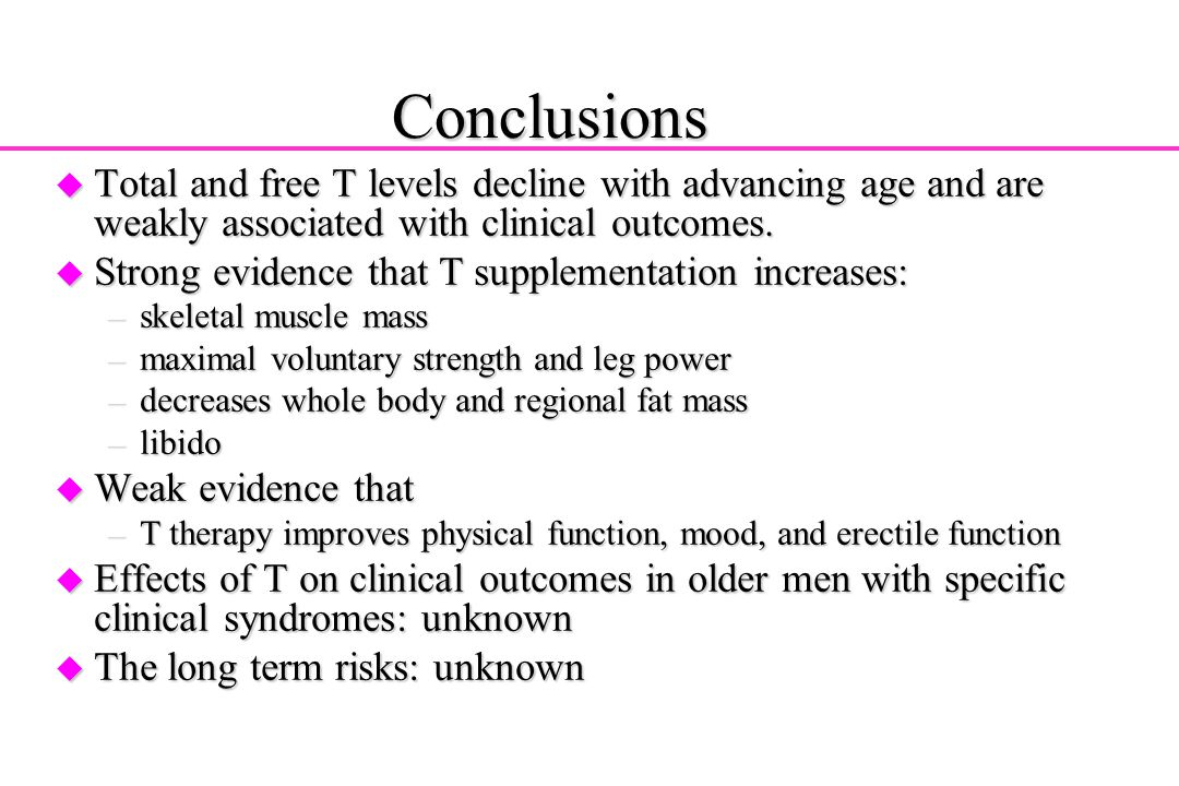 Conclusions Total and free T levels decline with advancing age and are weakly associated with clinical outcomes.