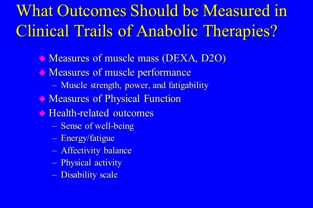 What Outcomes Should be Measured in Clinical Trails of Anabolic Therapies