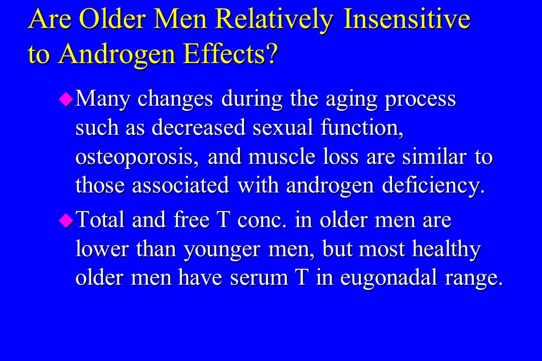 Are Older Men Relatively Insensitive to Androgen Effects