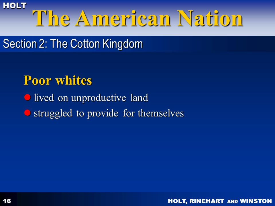 Poor whites Section 2: The Cotton Kingdom lived on unproductive land