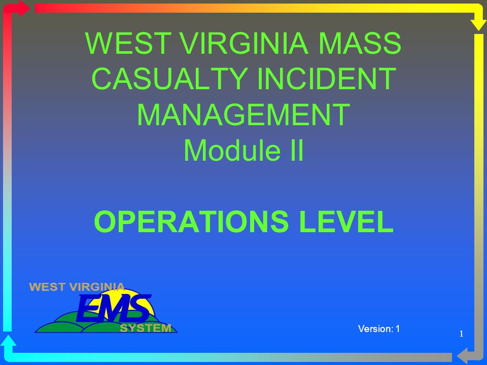 WEST VIRGINIA MASS CASUALTY INCIDENT MANAGEMENT Module II OPERATIONS LEVEL