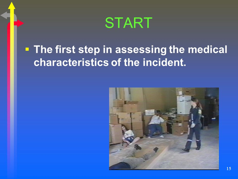 START The first step in assessing the medical characteristics of the incident.
