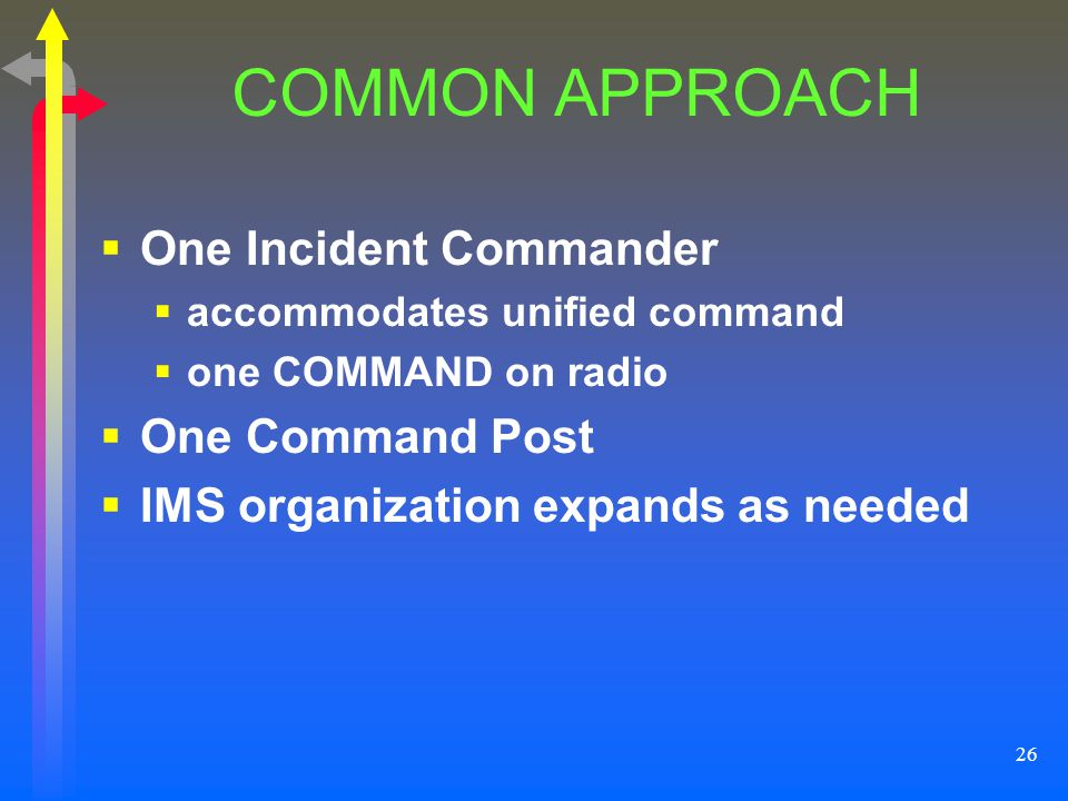 COMMON APPROACH One Incident Commander One Command Post