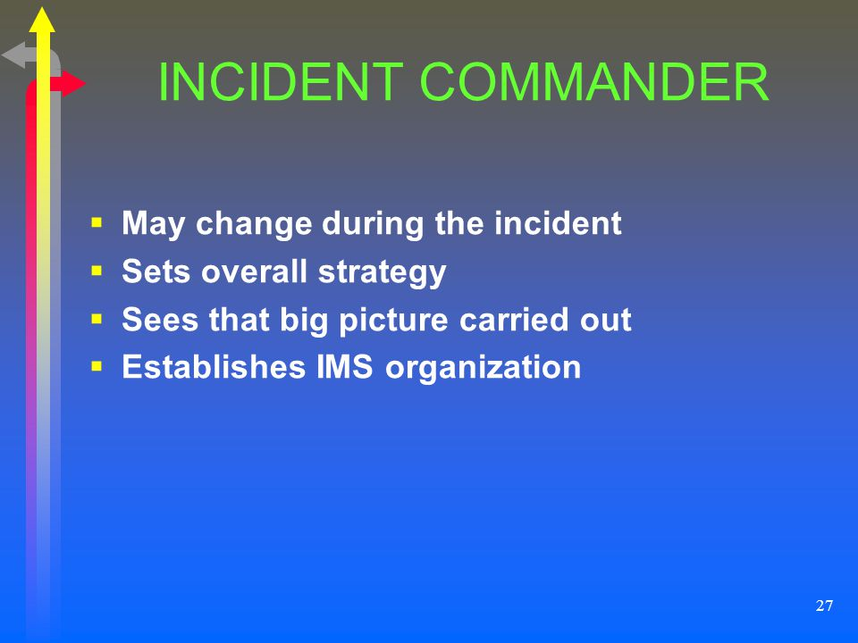 INCIDENT COMMANDER May change during the incident