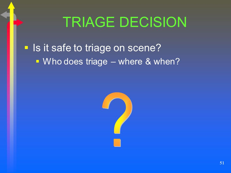 TRIAGE DECISION Is it safe to triage on scene