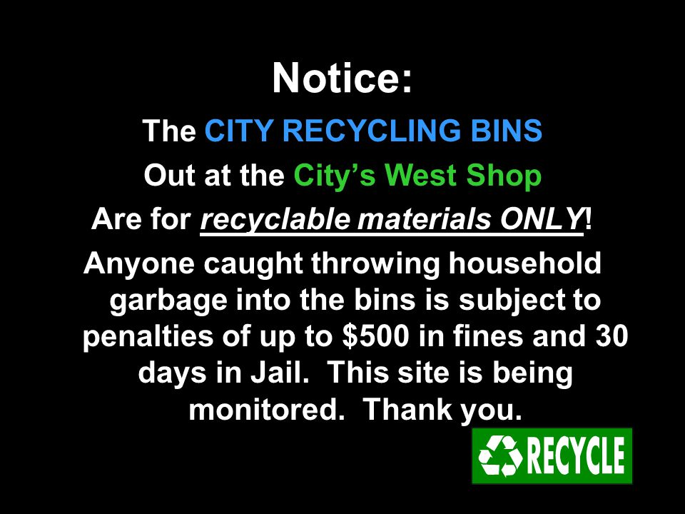Notice: The CITY RECYCLING BINS Out at the City's West Shop