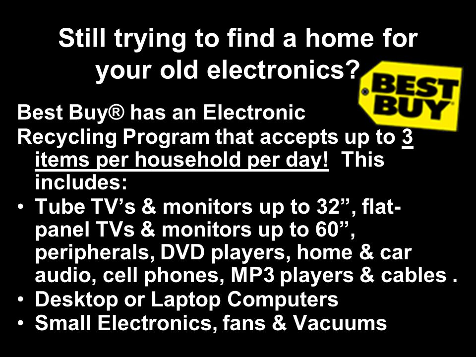 Still trying to find a home for your old electronics