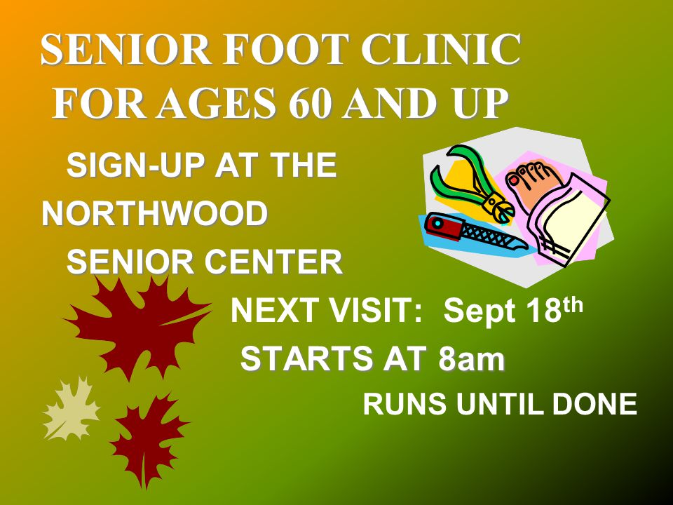 SENIOR FOOT CLINIC FOR AGES 60 AND UP