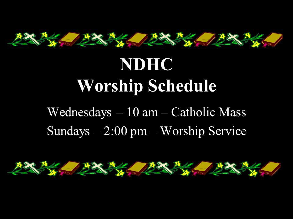 NDHC Worship Schedule Wednesdays – 10 am – Catholic Mass