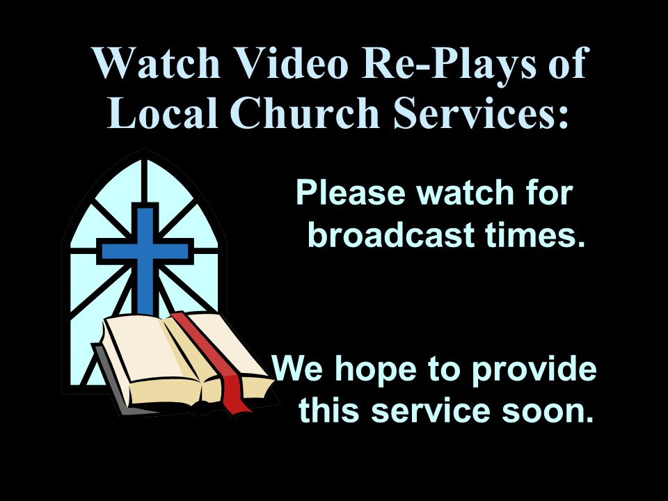 Watch Video Re-Plays of Local Church Services: