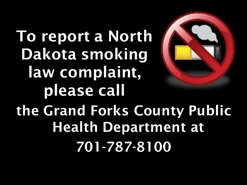 To report a North Dakota smoking law complaint, please call